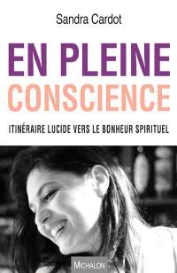 En pleine conscience : itinéraire lucide vers le bonheur spirituel