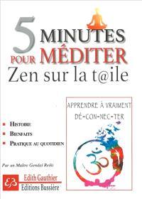 5 minutes pour méditer : zen sur la t@ile : apprendre à vraiment dé-con-ne-cter