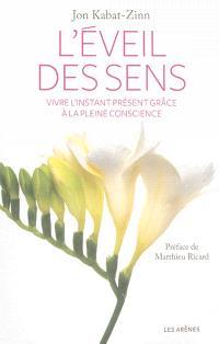 L'éveil des sens : vivre l'instant présent grâce à la pleine conscience