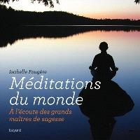 Méditations du monde : à l'écoute des grands maîtres de sagesse