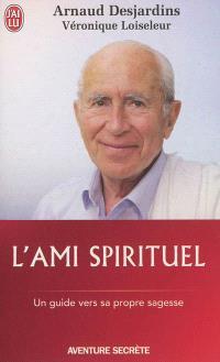 L'ami spirituel : un guide vers sa propre sagesse