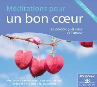 Méditations pour un bon coeur : le pouvoir guérisseur de l'amour