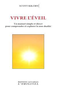 Vivre l'éveil : un manuel simple et direct pour comprendre et explorer la non-dualité