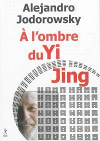 A l'ombre du Yi jing : poésophie