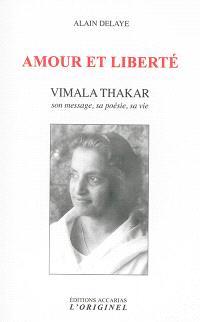 Amour et liberté : Vimala Thakar : son message, sa poésie, sa vie
