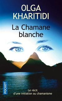 La chamane blanche : le récit d'une initiation au chamanisme
