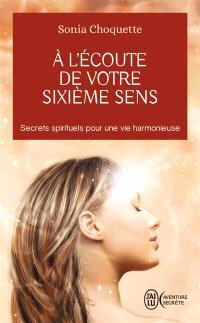 A l'écoute de votre sixième sens : secrets spirituels pour une vie harmonieuse