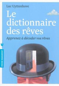 Le dictionnaire des rêves : apprenez à décoder vos rêves