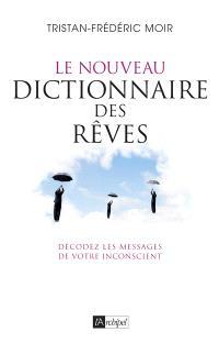 Le nouveau dictionnaire des rêves : décodez les messages de votre inconscient