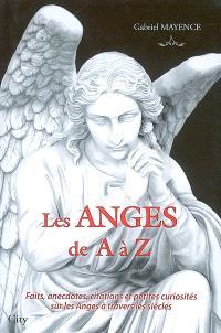 Les anges de A à Z : faits, anecdotes, citations et petites curiosités sur les anges à travers les siècles