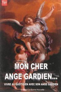 Mon cher ange gardien... : vivre au quotidien avec son ange gardien