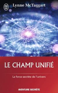 Le champ unifié : la force secrète de l'Univers