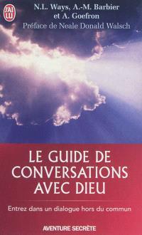 Le guide de Conversations avec Dieu : un livre expérentiel basé sur les tomes 1,2 et 3 de Conversations avec Dieu de Neale Donald Walsch