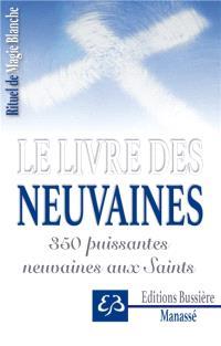 Rituel de magie blanche. Volume 3, Le livre des neuvaines : 350 puissantes neuvaines aux saints