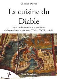 La cuisine du diable : essai sur les fantasmes alimentaires de la sorcellerie luciférienne (XIVe-XVIIIe siècle)
