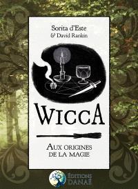 Wicca : aux origines de la magie : une étude des origines historiques des rituels magiques, des pratiques et des croyances de la sorcellerie moderne initiatique et païenne