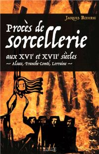 Procès de sorcellerie aux XVIe et XVIIe siècles : Alsace, Franche-Comté, Lorraine