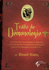Traité de démonologie : suivi d'autres traités rares et précieux, code des enfers, incantations diaboliques, paroles de sorciers et d'exorcistes