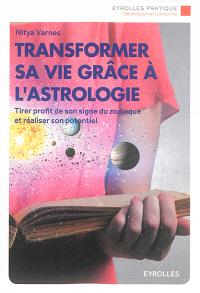 Transformer sa vie grâce à l'astrologie : tirer profit de son signe du zodiaque et réaliser son potentiel