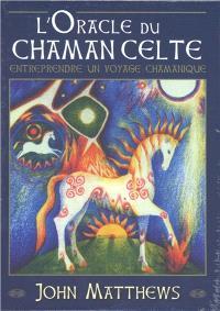 L'oracle du chaman celte : entreprendre un voyage chamanique