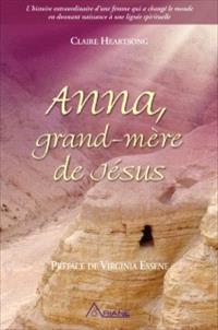 Anna, grand-mère de Jésus  : l' histoire extraordinaire d'une femme qui a changé le monde en donnant naissance à une lignée spirituelle