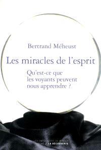 Les miracles de l'esprit : qu'est-ce que les voyants peuvent nous apprendre ?