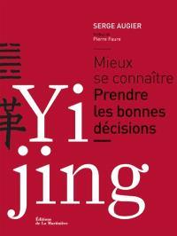 Yi jing : mieux se connaître, prendre les bonnes décisions