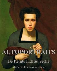 Autoportraits, de Rembrandt au selfie