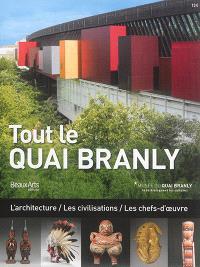 Tout le quai Branly : l'architecture, les civilisations, les chefs-d'oeuvre