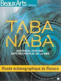 Taba naba : Australie, Océanie, arts des peuples de la mer : Musée océanographique de Monaco