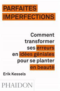 Parfaites imperfections : comment transformer ses erreurs en idées géniales pour se planter en beauté