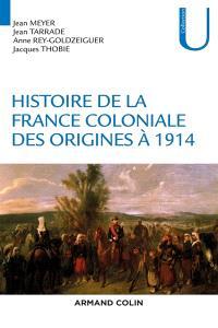 Histoire de la France coloniale. Volume 1, Des origines à 1914