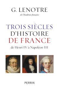 Trois siècles d'histoire de France : de Henri IV à Napoléon III