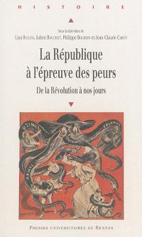 La République à l'épreuve des peurs : de la Révolution à nos jours
