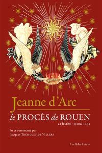 Jeanne d'Arc : le procès de Rouen, 21 février 1431-30 mai 1431