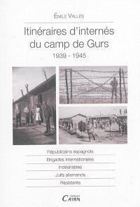 Itinéraires d'internés du camp de Gurs : 1939-1945 : républicains espagnols, brigades internationales, indésirables, Juifs allemands, résistants
