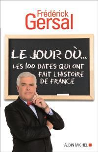 Le jour où... : les 100 dates qui ont fait l'histoire de France