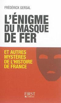 L'énigme du Masque de fer : et autres mystères de l'histoire de France