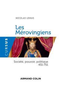 Les Mérovingiens : société, pouvoir, politique : 451-751