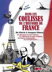 Dans les coulisses de l'histoire de France : de Clovis à Jacques Chirac : les décisions les plus idiotes, les réflexions les plus stupides, les morts accidentelles, les cons'pirateurs...