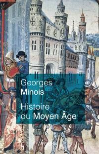 Histoire du Moyen Age : mille ans de splendeurs et misères