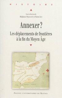 Annexer ? : les déplacements de frontières à la fin du Moyen Age