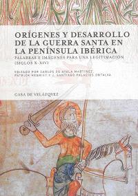 Origenes y desarrollo de la guerra santa en la peninsula Ibérica : palabras e imagenes para una legitimacion, siglos X-XIV