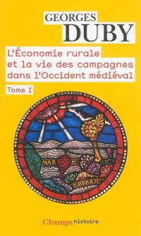 L'économie rurale et la vie des campagnes dans l'Occident médiéval : France, Angleterre, Empire, IXe-XVe siècles : essai de synthèse et perspectives de recherches. Volume 1