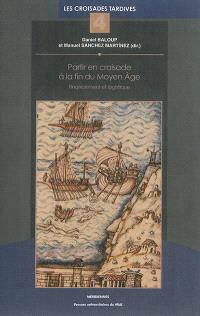 Partir en croisade à la fin du Moyen Age : financement et logistique