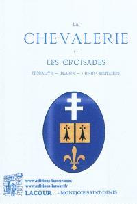 La chevalerie et les Croisades : féodalité, blason, ordres militaires