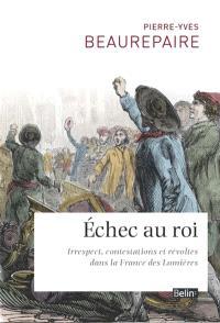Echec au roi : irrespect, contestations et révoltes dans la France des Lumières