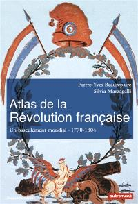 Atlas de la Révolution française : un basculement mondial, 1770-1804