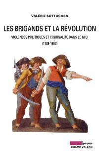 Les brigands et la Révolution : violences politiques et criminalités dans le Midi : 1789-1802