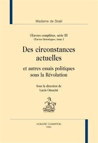 Oeuvres complètes, Volume 3, Oeuvres historiques. Volume 1, Des circonstances actuelles et autres essais politiques sous la Révolution